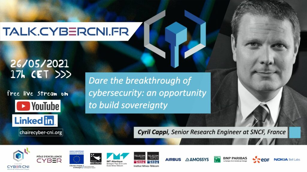 Wed, May 26, 2021, 17 CET I Cyril Cappi  (SNCF) – Dare the breakthrough of cybersecurity: an opportunity to build sovereignty