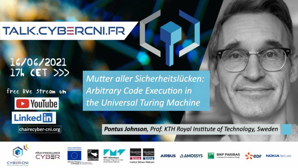 Wed, Jun 16, 2021, 17 CET I Pontus Johnson  (KTH) – Mutter aller Sicherheitslücken: Arbitrary Code Execution in the Universal Turing Machine